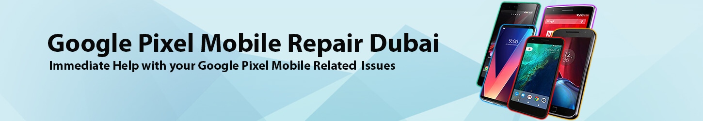 Google-pixle Mobile-Repair-Dubai