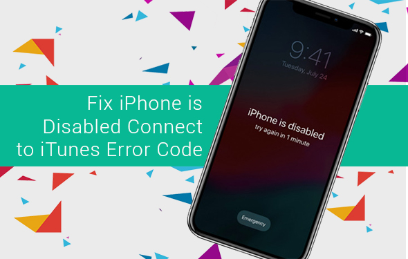 Fix iPhone is Disabled Connect to iTunes Error Code