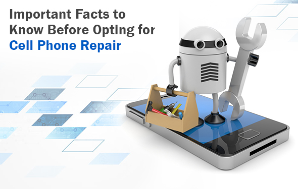 Important Facts to Know Before Opting for Cell Phone Repair