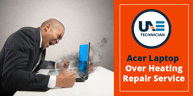 Acer Laptop Over Heating Repair Service Centre