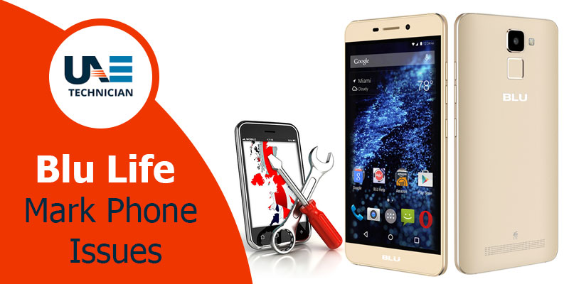 Blu Life Mark Phone Issues in Dubai