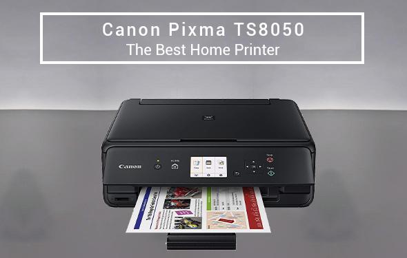 Canon Pixma TS8050 The Best Home Printer