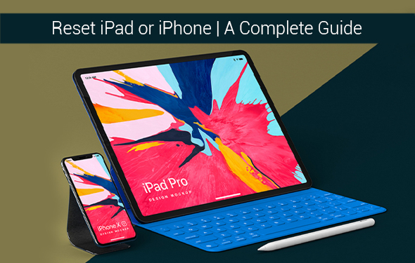 Erase All the Data with the Help of a Factory Reset iPad or iPhone A Complete Guide