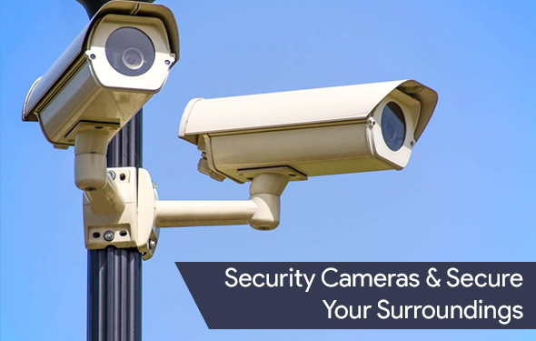 Security Cameras & Secure Your Surroundings