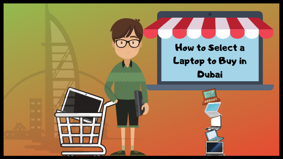 How to Select a Laptop to Buy in Dubai